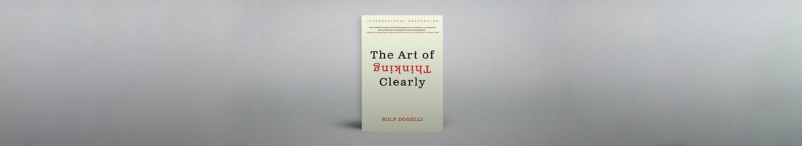 Het boek The Art of Thinking Clearly van Rolf Dobelli zet helder 100 veel voorkomende denkfouten (biases) op een rij.
